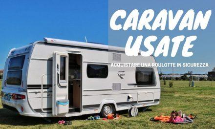 Caravan usate: acquistare una roulotte in sicurezza